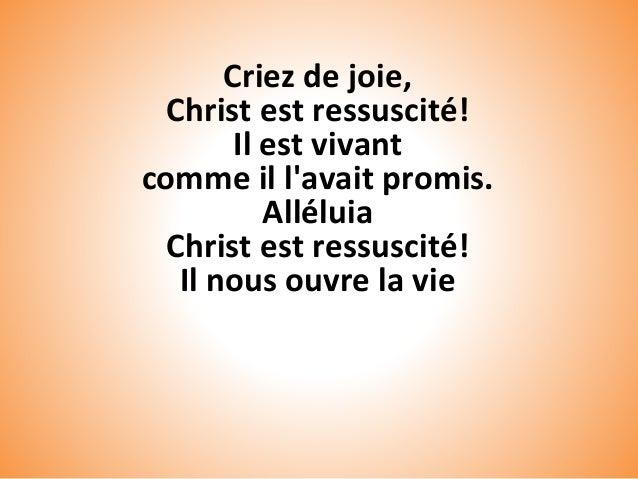 Criez de joie, Christ est ressuscité! Il est vivant comme il l'avait promis. Alléluia Christ est ressuscité! Il nous ouvre...