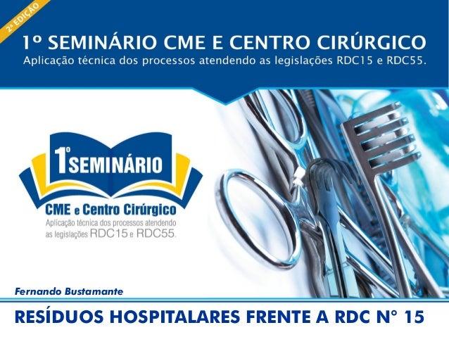 RESÍDUOS HOSPITALARES FRENTE A RDC N° 15 Fernando Bustamante