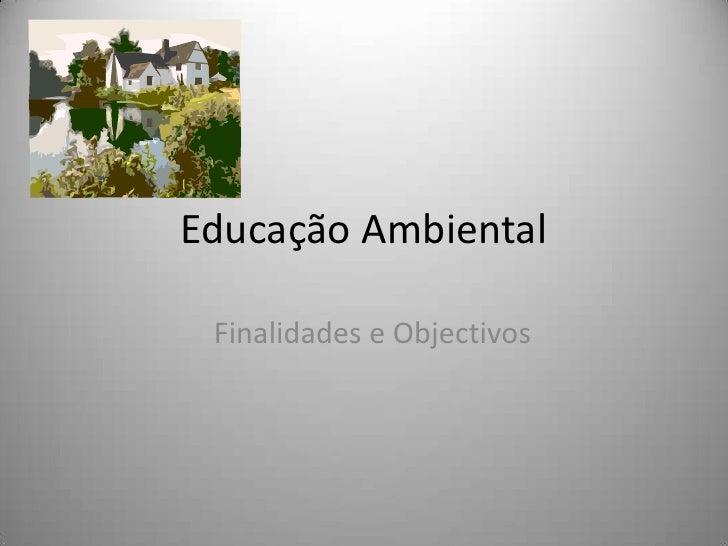 Educação Ambiental Finalidades e Objectivos