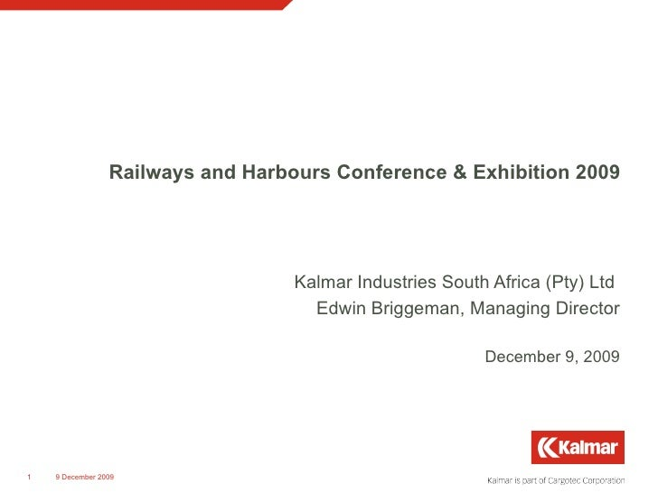 Kalmar Industries South Africa (Pty) Ltd  Edwin Briggeman, Managing Director Railways and Harbours Conference & Exhibition...