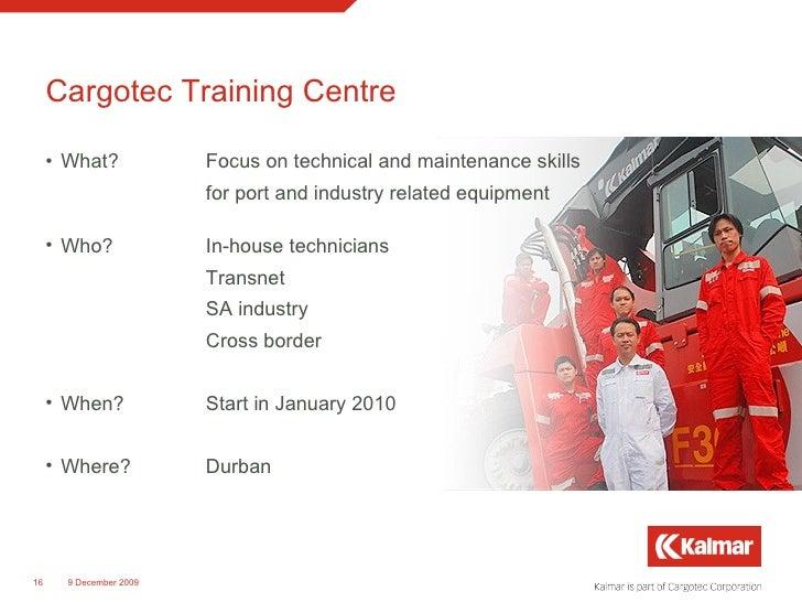 Cargotec Training Centre <ul><li>What? Focus on technical and maintenance skills </li></ul><ul><li>for port and industry r...