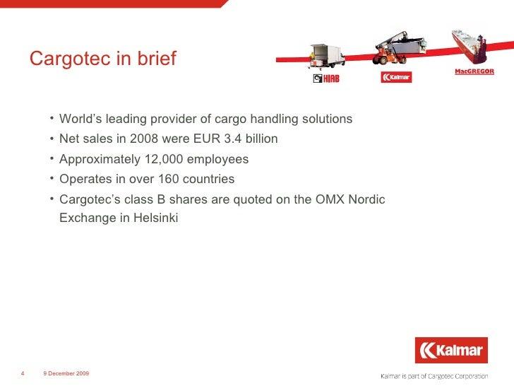 Cargotec in brief <ul><li>World's leading  provider of cargo handling solutions  </li></ul><ul><li>Net sales in 2008 were ...