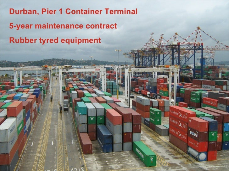 8 June 2009 Durban, Pier 1 Container Terminal 5-year maintenance contract Rubber tyred equipment