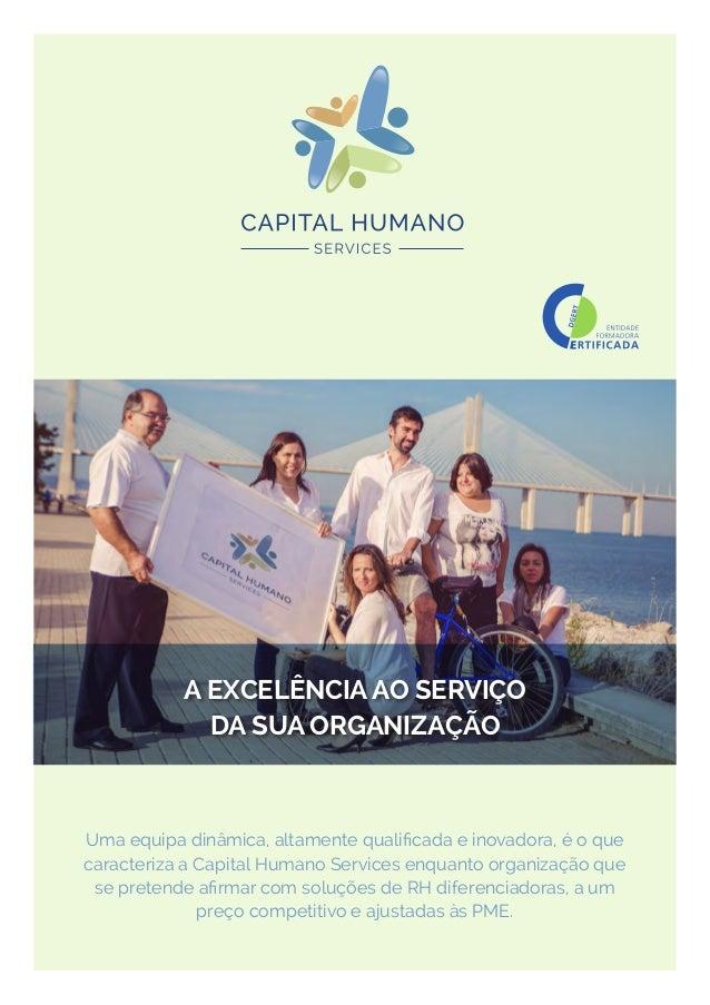 A EXCELÊNCIA AO SERVIÇO DA SUA ORGANIZAÇÃO Uma equipa dinâmica, altamente qualificada e inovadora, é o que caracteriza a C...