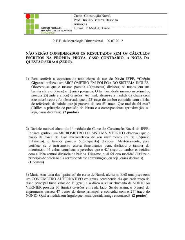 2o E.E. de Metrologia Dimensional. 09.07.2012 NÃO SERÃO CONSIDERADOS OS RESULTADOS SEM OS CÁLCULOS ESCRITOS NA PRÓPRIA PRO...