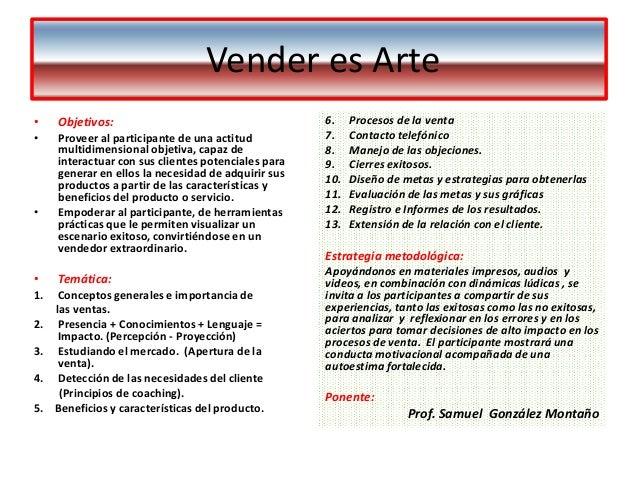 Vender es Arte • Objetivos: • Proveer al participante de una actitud multidimensional objetiva, capaz de interactuar con s...