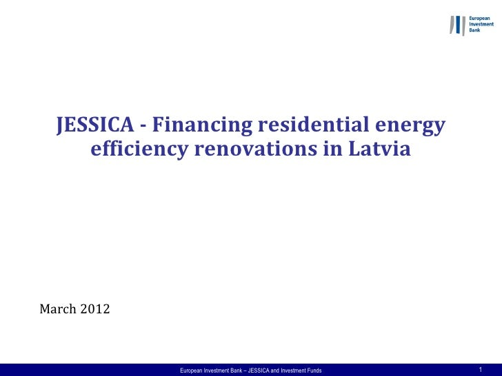 JESSICA - Financing residential energy     efficiency renovations in LatviaMarch 2012              European Investment Ban...