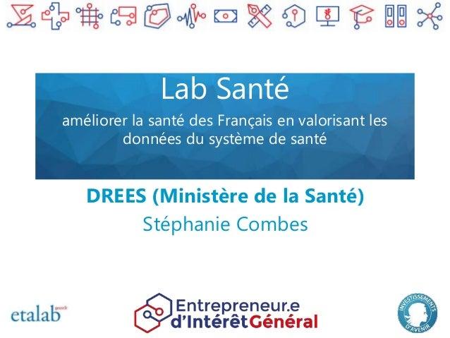 Lab Santé améliorer la santé des Français en valorisant les données du système de santé DREES (Ministère de la Santé) Stép...