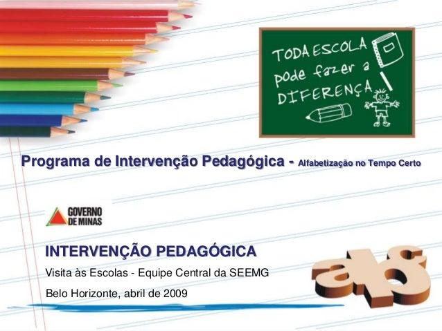Programa de Intervenção Pedagógica - Alfabetização no Tempo Certo Visita às Escolas - Equipe Central da SEEMG Belo Horizon...