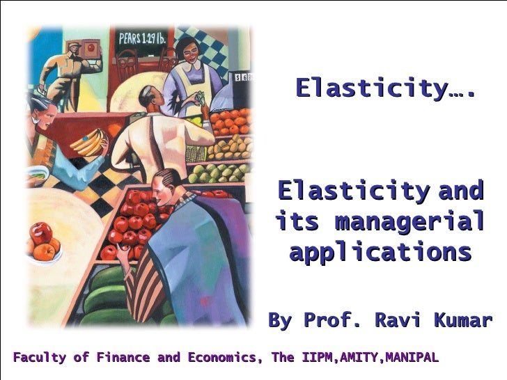 Elasticity….                                  Elasticity and                                  its managerial              ...