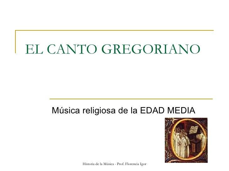 EL CANTO GREGORIANO Música religiosa de la EDAD MEDIA