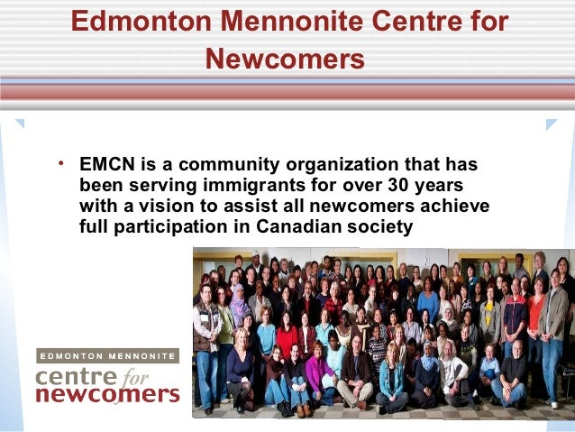 Edmonton Mennonite Centre for         Newcomers• EMCN is a community organization that has  been serving immigrants for ov...