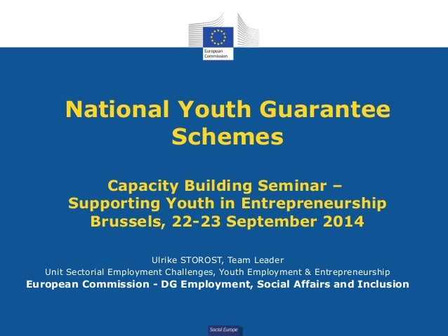 Social Europe National Youth Guarantee Schemes Capacity Building Seminar – Supporting Youth in Entrepreneurship Brussels, ...