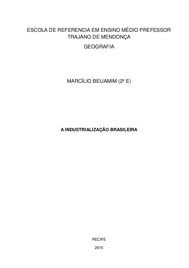 ESCOLA DE REFERENCIA EM ENSINO MÉDIO PREFESSOR TRAJANO DE MENDONÇA GEOGRAFIA MARCÍLIO BEIJAMIM (2º E) A INDUSTRIALIZAÇÃO B...