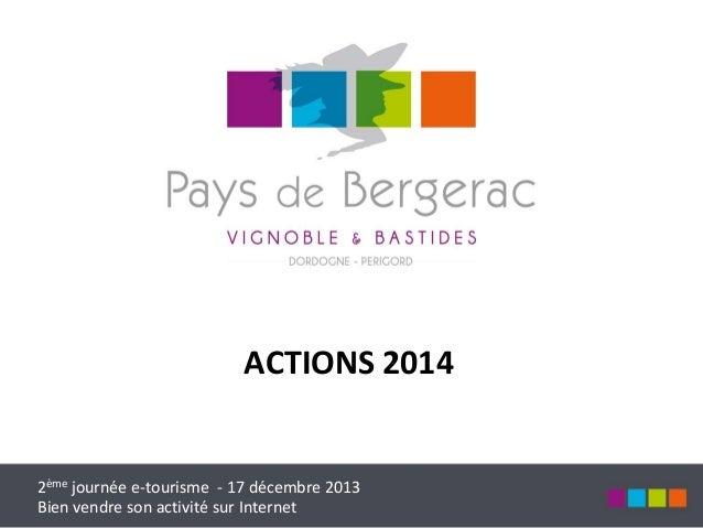 ACTIONS 2014  2ème journée e-tourisme - 17 décembre 2013 Bien vendre son activité sur Internet