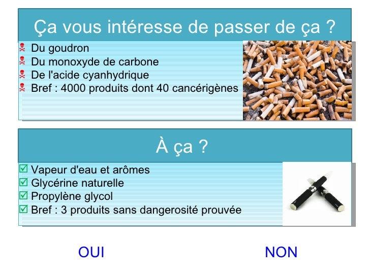Ça vous intéresse de passer de ça ?   Du goudron   Du monoxyde de carbone   De lacide cyanhydrique   Bref : 4000 produ...