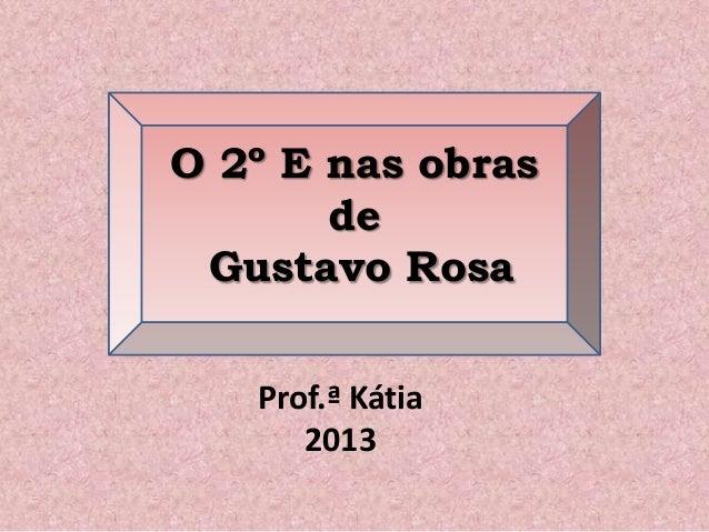 O 2º E nas obras de Gustavo Rosa Prof.ª Kátia 2013