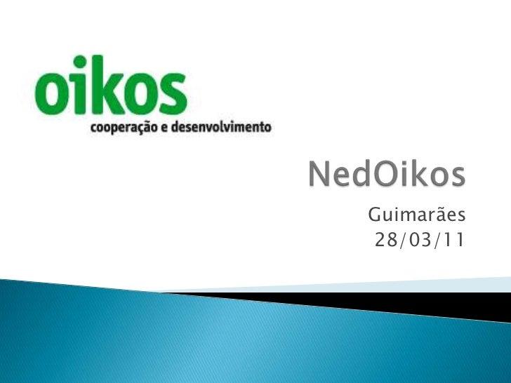 NedOikos<br />Guimarães<br />28/03/11<br />