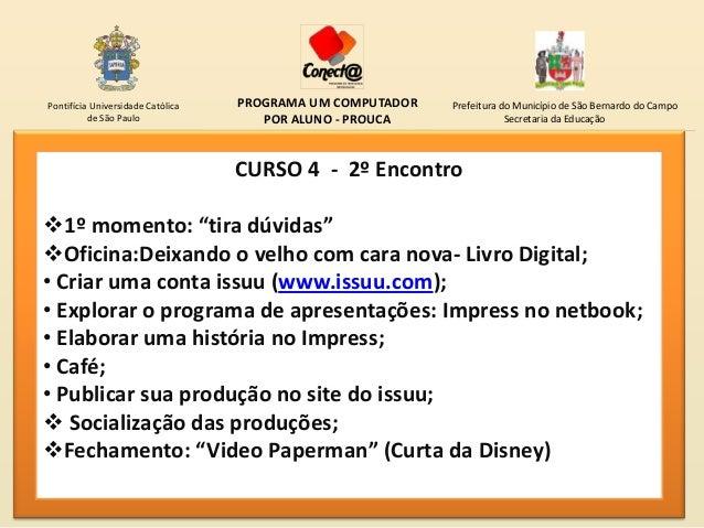Pontifícia Universidade Católica   PROGRAMA UM COMPUTADOR   Prefeitura do Município de São Bernardo do Campo          de S...