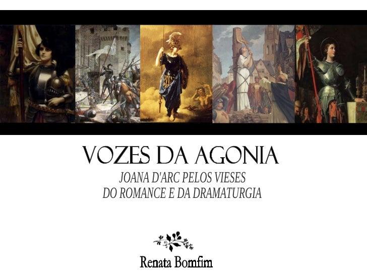VOZES DA AGONIA Renata Bomfim JOANA D'ARC PELOS VIESES  DO ROMANCE E DA DRAMATURGIA