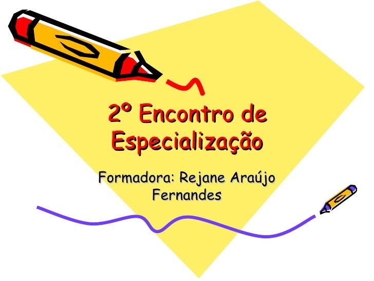 2º Encontro de Especialização Formadora: Rejane Araújo Fernandes