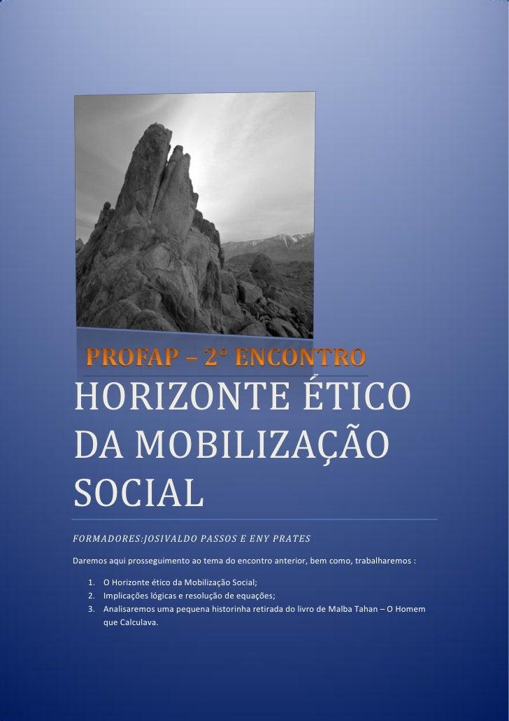HORIZONTE ETICODA MOBILIZAÇAOSOCIALFORMADORES:JOSIVALDO PASSOS E ENY PRATESDaremos aqui prosseguimento ao tema do encontro...