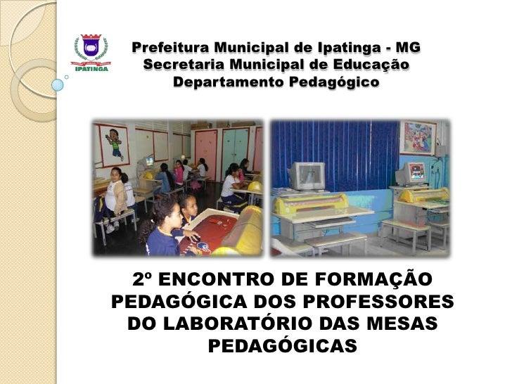Prefeitura Municipal de Ipatinga - MG  Secretaria Municipal de Educação      Departamento Pedagógico  2º ENCONTRO DE FORMA...