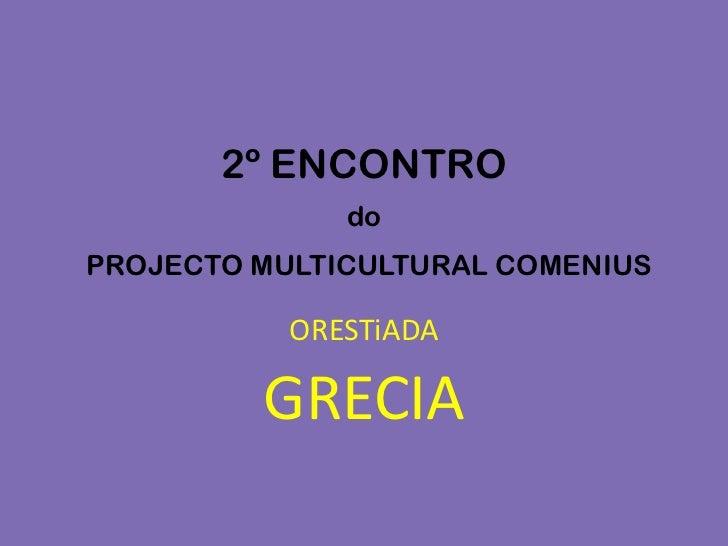 2º ENCONTROdoPROJECTO MULTICULTURAL COMENIUS<br />ORESTiADA<br />GRECIA<br />