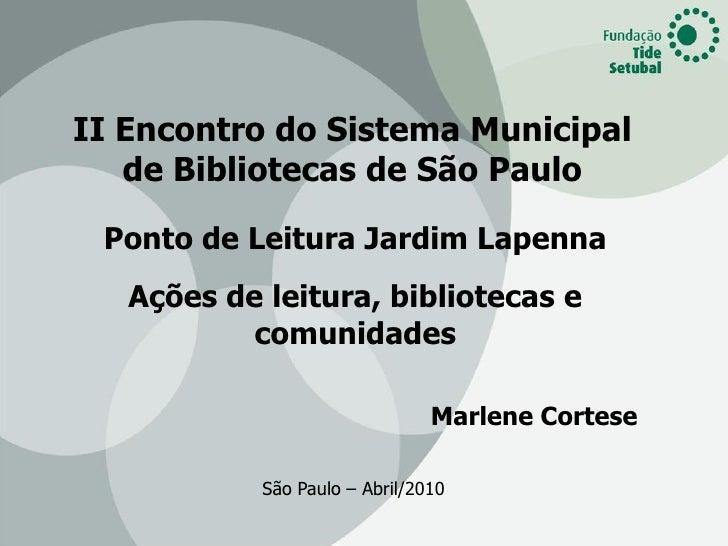 II Encontro do Sistema Municipal    de Bibliotecas de São Paulo   Ponto de Leitura Jardim Lapenna    Ações de leitura, bib...