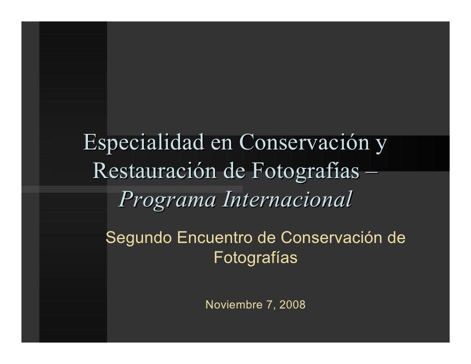 Especialidad en Conservación y  Restauración de Fotografías –    Programa Internacional   Segundo Encuentro de Conservació...