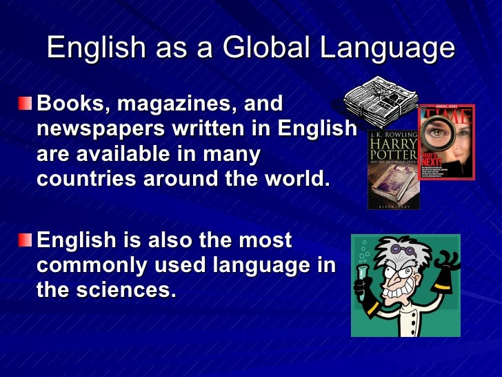 essay of english as a global language English as a global language, a good or bad thing  by anna­maria smolander b the english language is everywhere the language of most of the internet sites.