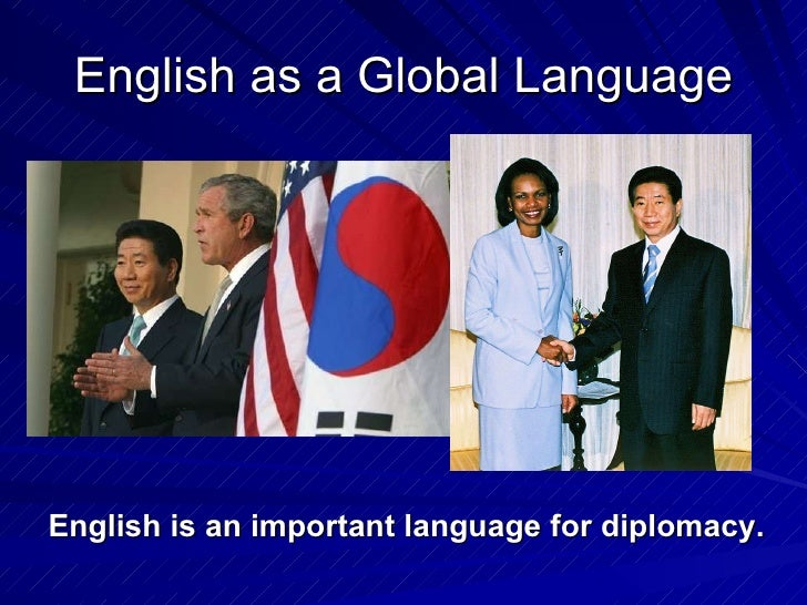 a global language english language Nowadays it seems like everyone is learning english, and it is becoming the  world's most widely spoken language it is used in business and.