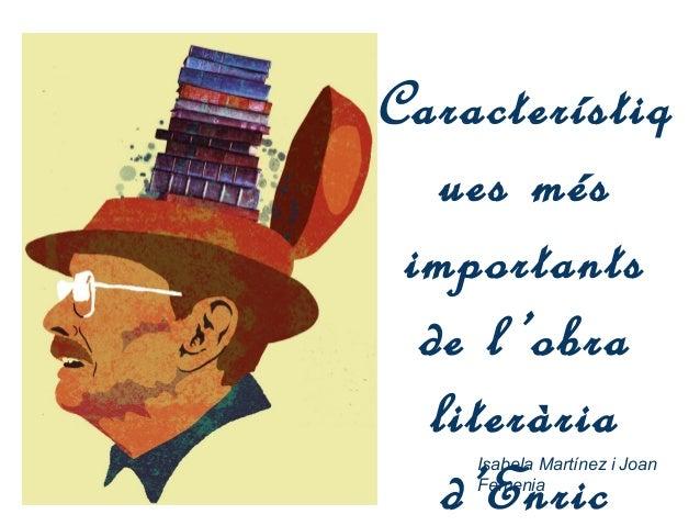 Característiq ues més importants de l 'obra literària d'Enric Isabela Martínez i Joan Femenia