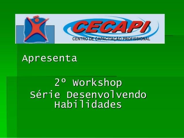 Apresenta 2º Workshop Série Desenvolvendo Habilidades