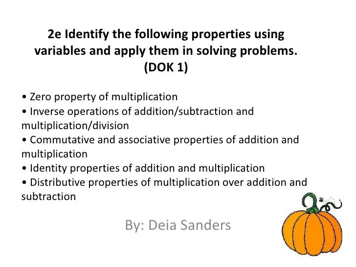 2e Identify the following properties using variables and apply them in solving problems. (DOK 1)<br />• Zero property of m...