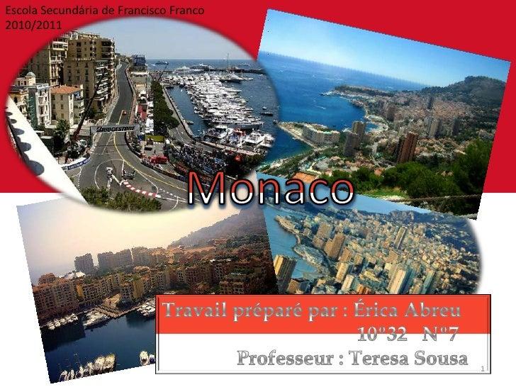 Escola Secundária de Francisco Franco<br />2010/2011<br />Monaco<br />Travail préparé par : Érica Abreu                   ...