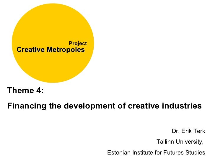 Kick-off in Oslo, 4.03-6.03 Creative Metropoles   Project Theme 4:  Financing the development of creative industries Dr. E...