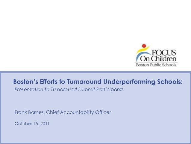 Boston's Efforts to Turnaround Underperforming Schools: Presentation to Turnaround Summit Participants Frank Barnes, Chief...
