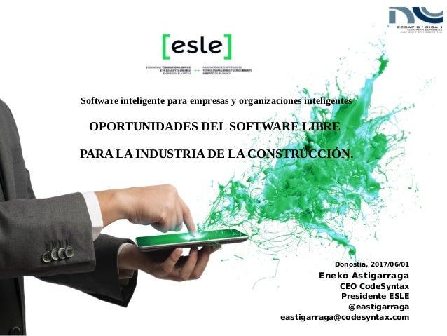 Donostia, 2017/06/01 Eneko Astigarraga CEO CodeSyntax Presidente ESLE @eastigarraga eastigarraga@codesyntax.com Software i...