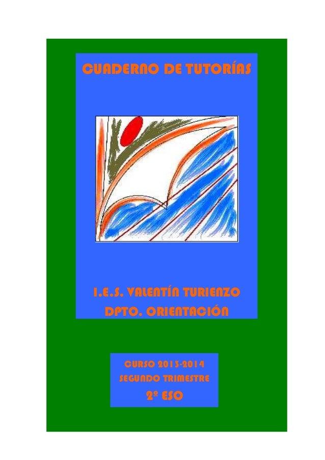 CUADERNO DE TUTORÍAS  I.E.S. VALENTÍN TURIENZO DPTO. ORIENTACIÓN  CURSO 2013-2014 SEGUNDO TRIMESTRE  2º ESO