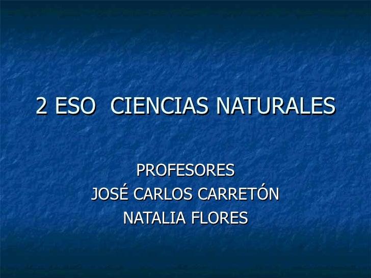 2 ESO  CIENCIAS NATURALES PROFESORES JOSÉ CARLOS CARRETÓN NATALIA FLORES
