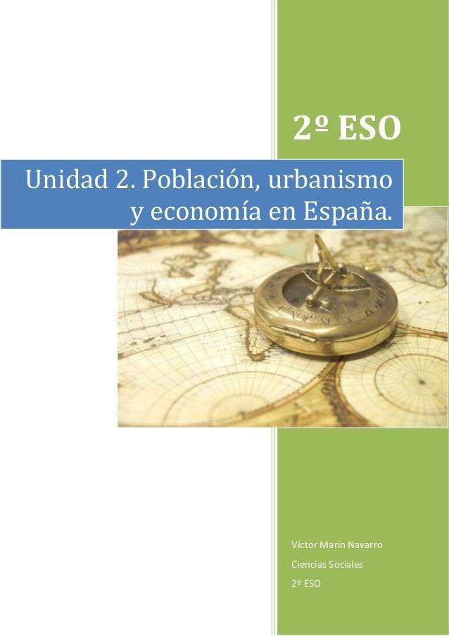 2º ESO Víctor Marín Navarro Ciencias Sociales 2º ESO Unidad 2. Población, urbanismo y economía en España.
