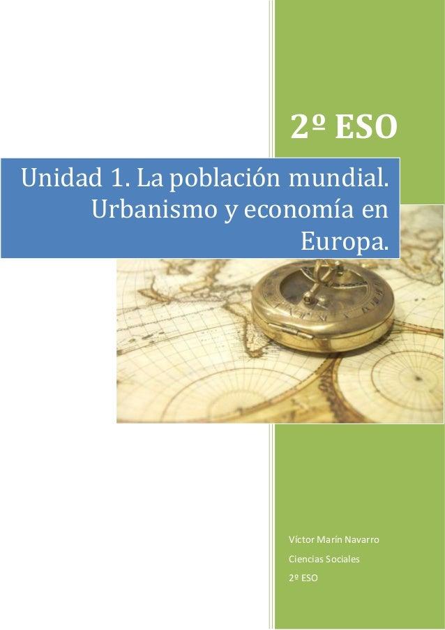 2º ESO Víctor Marín Navarro Ciencias Sociales 2º ESO Unidad 1. La población mundial. Urbanismo y economía en Europa.
