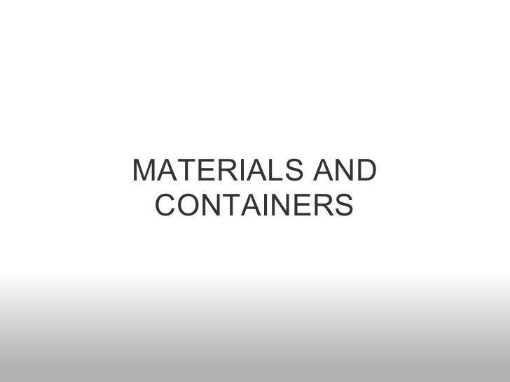 MATERIALS AND CONTAINERS