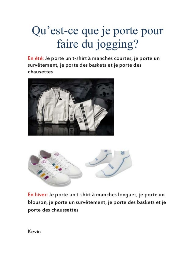 Qu'est-ce que je porte pour faire du jogging? En été: Je porte un t-shirt à manches courtes, je porte un survêtement, je p...
