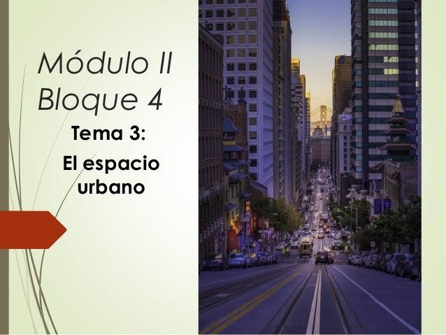 Módulo II Bloque 4 Tema 3: El espacio urbano