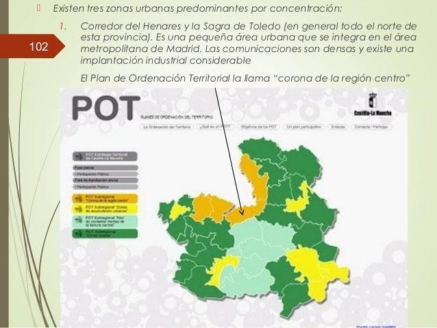  Existen tres zonas urbanas predominantes por concentración: 1. Corredor del Henares y la Sagra de Toledo (en general tod...