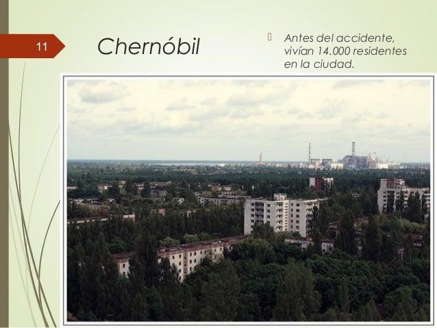 Chernóbil  Antes del accidente, vivían 14.000 residentes en la ciudad. 11