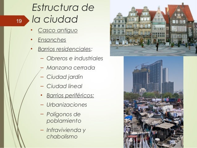Estructura de la ciudad • Casco antiguo • Ensanches • Barrios residenciales: – Obreros e industriales – Manzana cerrada – ...