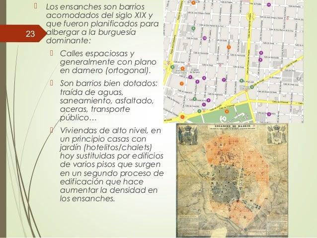  Los ensanches son barrios acomodados del siglo XIX y que fueron planificados para albergar a la burguesía dominante:  C...